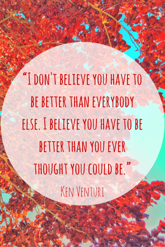 Ken Venturi motivational and inspirational quote. Stop comparing yourself to everyone around you and simply focus on bettering yourself.